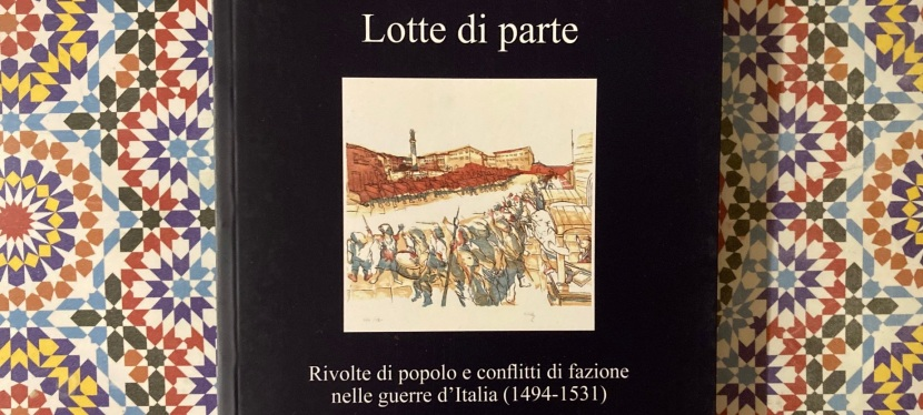 Lotte di parte – popular unrests and factional conflicts in the Italian Wars in a new book by CarloTaviani